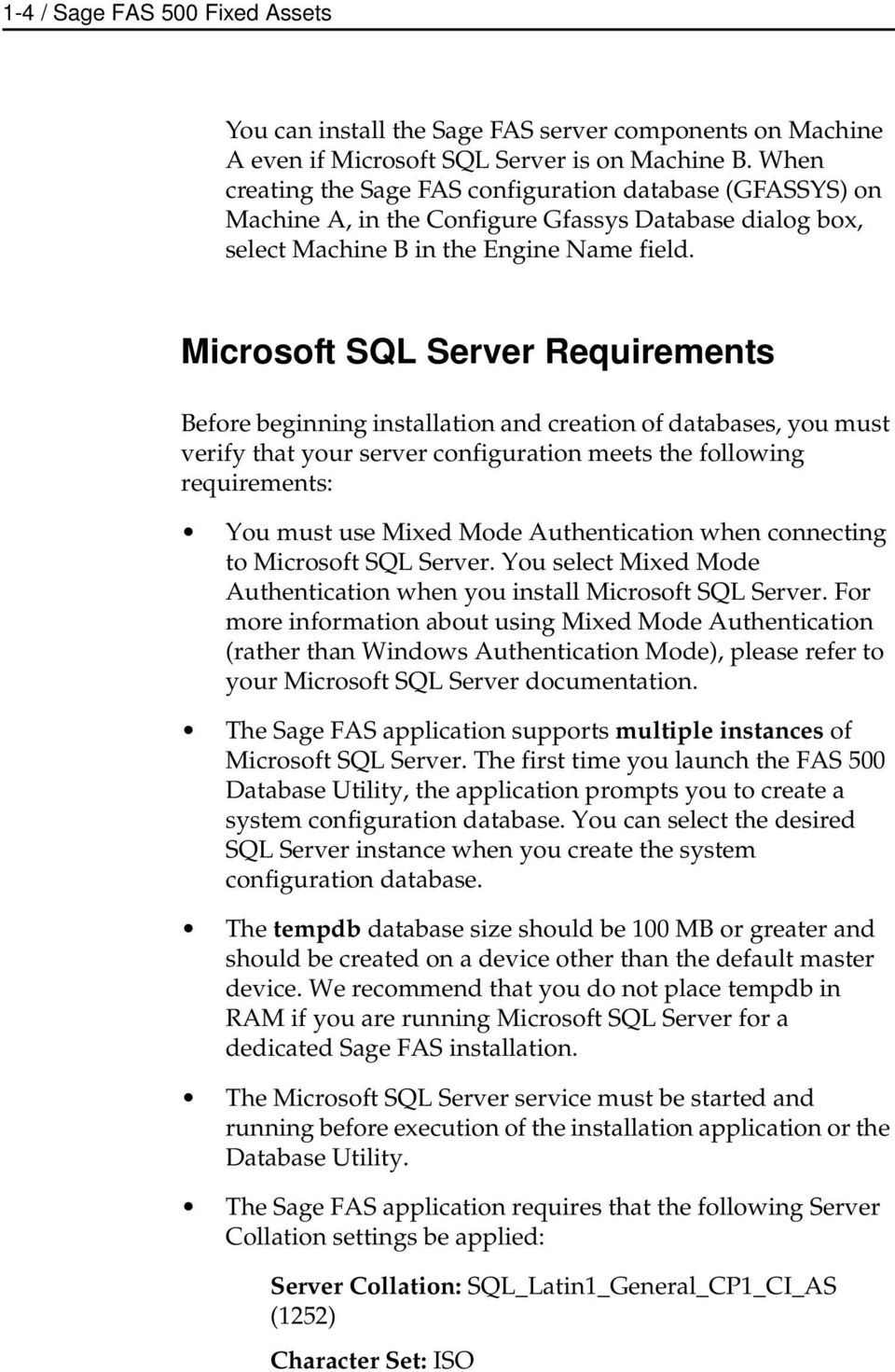 Microsoft SQL Server Requirements Before beginning installation and creation of databases, you must verify that your server configuration meets the following requirements: You must use Mixed Mode
