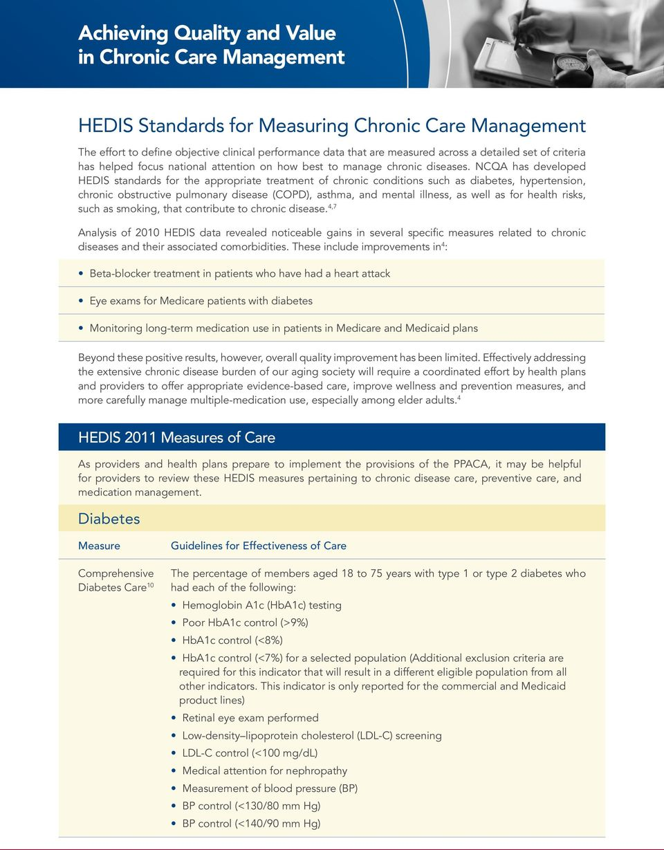 NCQA has developed HEDIS standards for the appropriate treatment of chronic conditions such as diabetes, hypertension, chronic obstructive pulmonary disease (COPD), asthma, and mental illness, as
