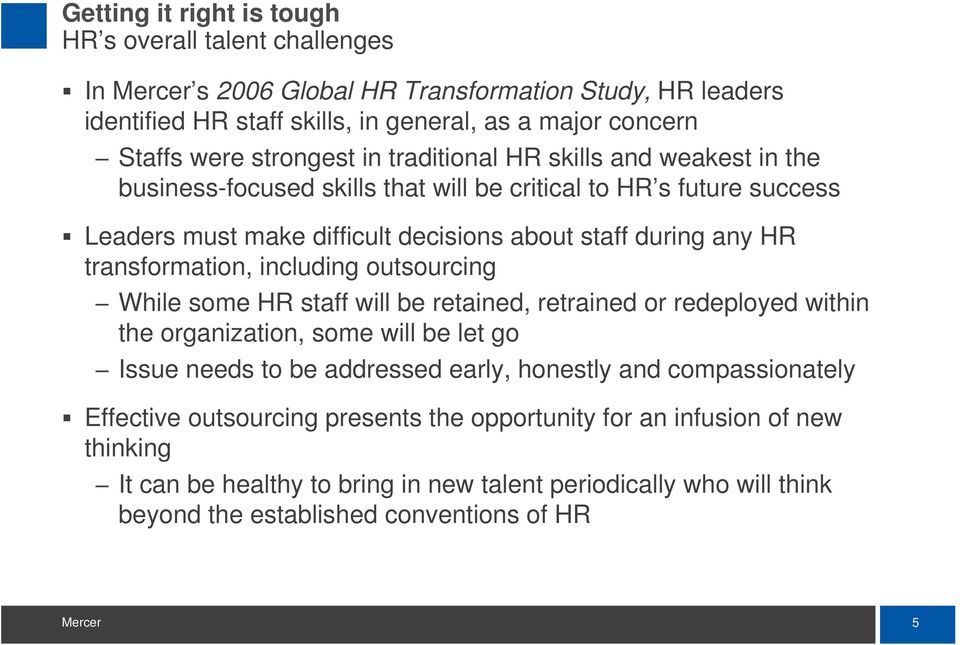 transformation, including outsourcing While some HR staff will be retained, retrained or redeployed within the organization, some will be let go Issue needs to be addressed early, honestly