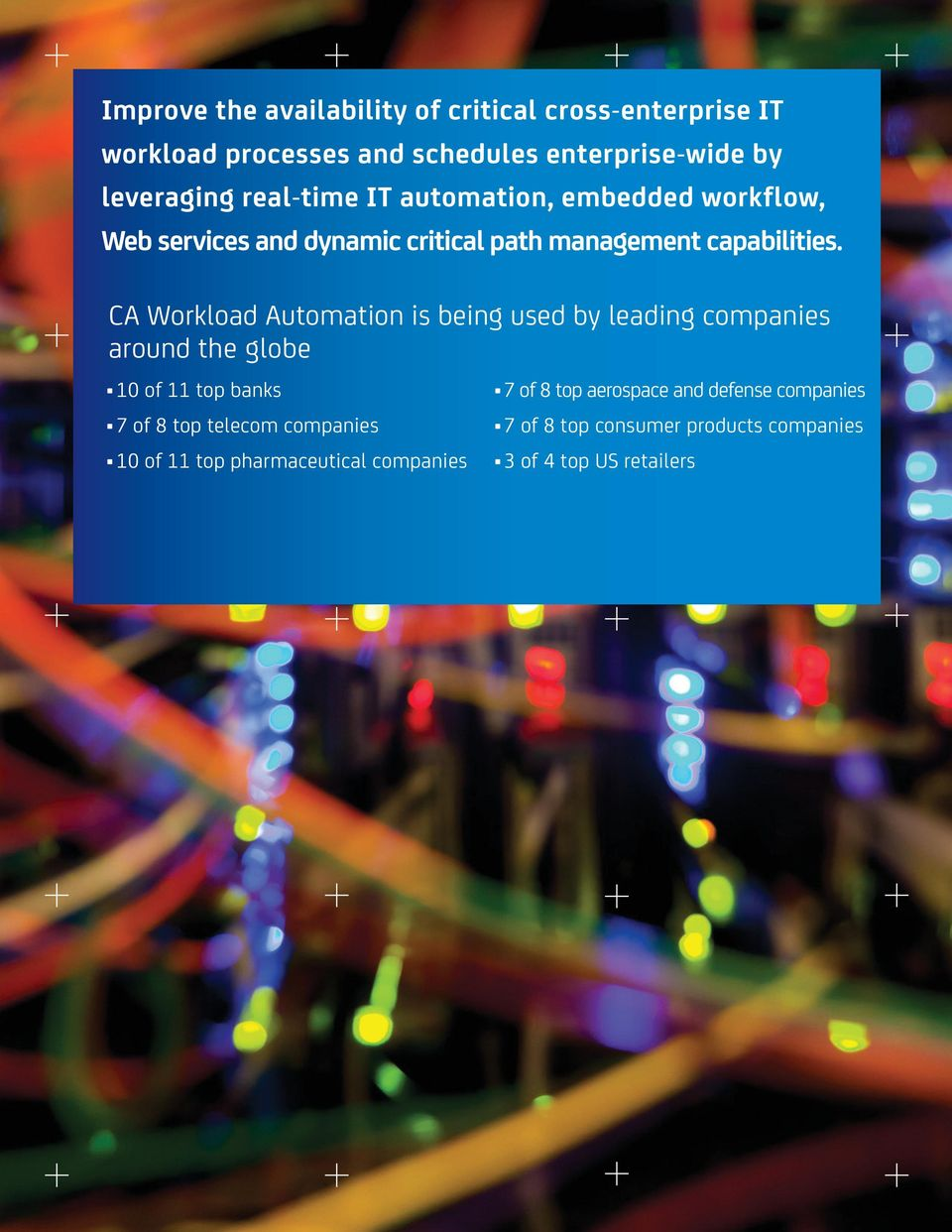 CA Workload Automation is being used by leading companies around the globe 10 of 11 top banks 7 of 8 top telecom companies