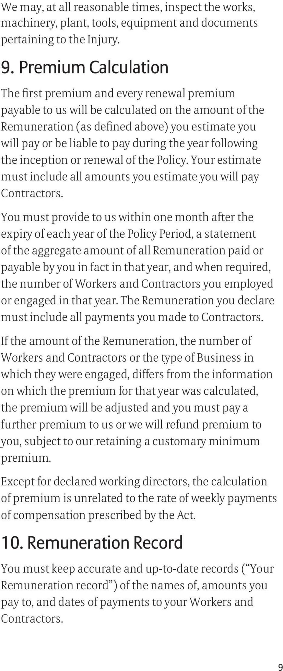 during the year following the inception or renewal of the Policy. Your estimate must include all amounts you estimate you will pay Contractors.