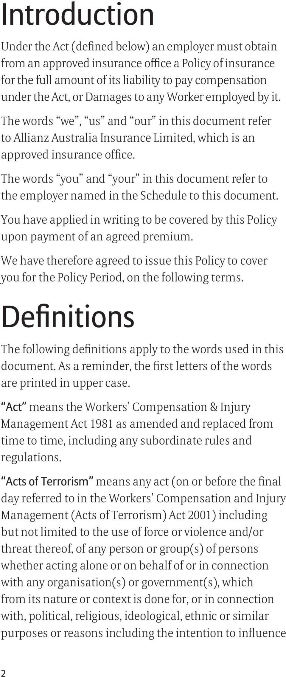 The words you and your in this document refer to the employer named in the Schedule to this document. You have applied in writing to be covered by this Policy upon payment of an agreed premium.