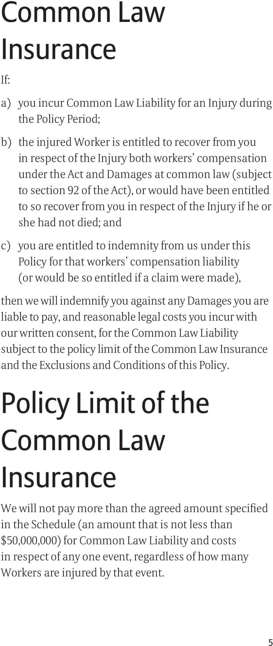 you are entitled to indemnity from us under this Policy for that workers compensation liability (or would be so entitled if a claim were made), then we will indemnify you against any Damages you are