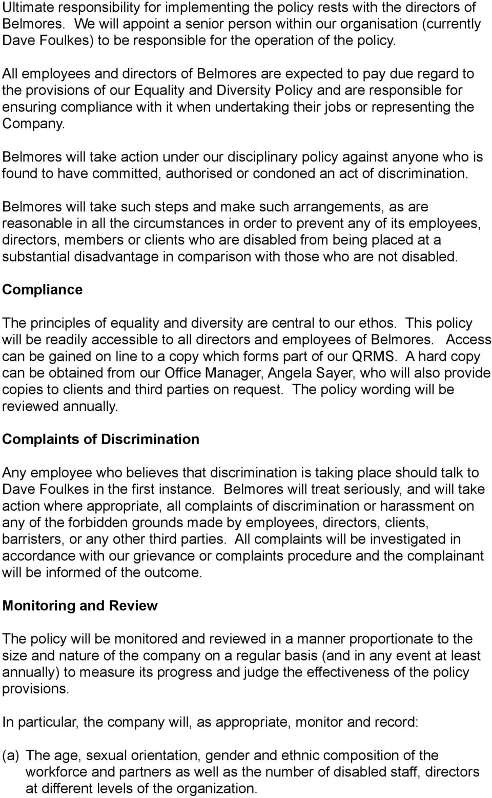 All employees and directors of Belmores are expected to pay due regard to the provisions of our Equality and Diversity Policy and are responsible for ensuring compliance with it when undertaking