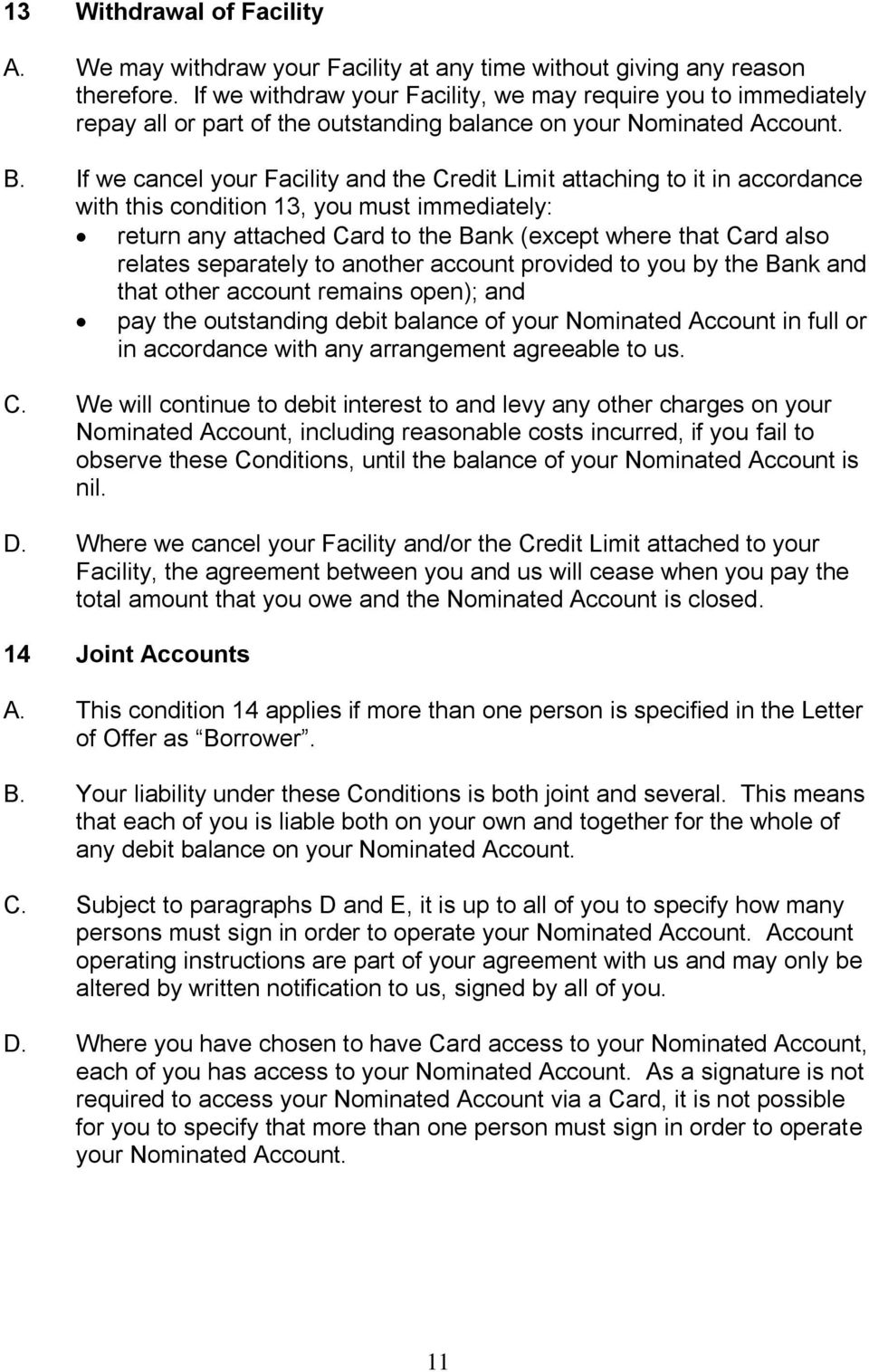 If we cancel your Facility and the Credit Limit attaching to it in accordance with this condition 13, you must immediately: return any attached Card to the Bank (except where that Card also relates