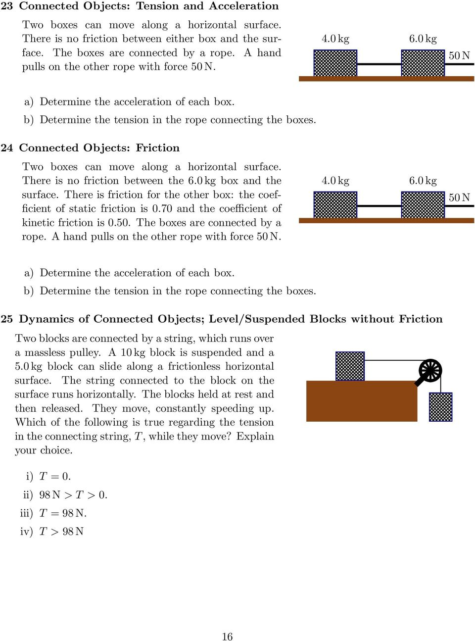24 Connected Objects: Friction Two boxes can move along a horizontal surface. There is no friction between the 6.0kg box and the surface.