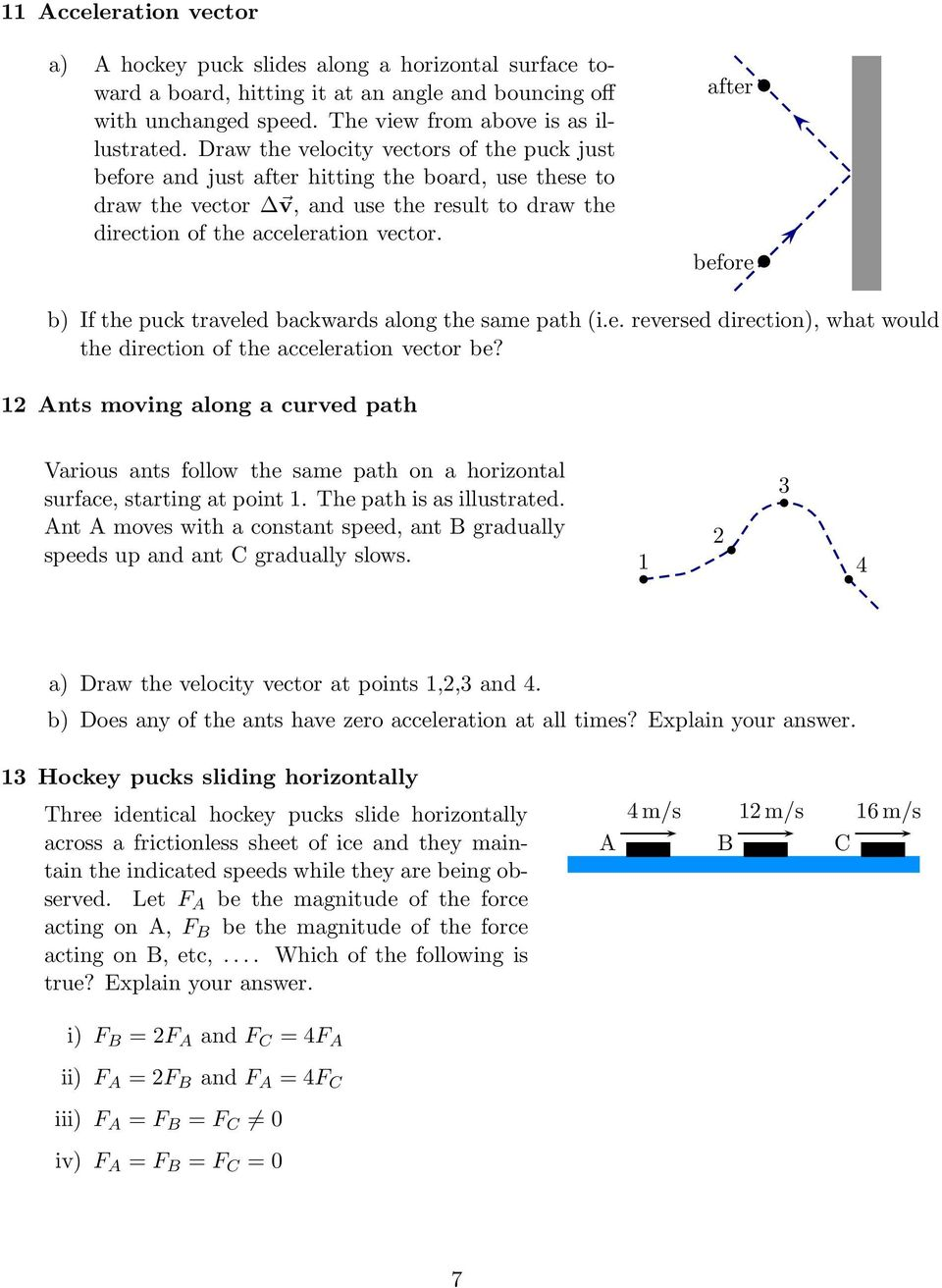 after before b) If the puck traveled backwards along the same path (i.e. reversed direction), what would the direction of the acceleration vector be?