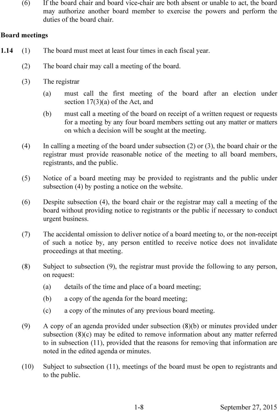(3) The registrar must call the first meeting of the board after an election under section 17(3) of the Act, and must call a meeting of the board on receipt of a written request or requests for a