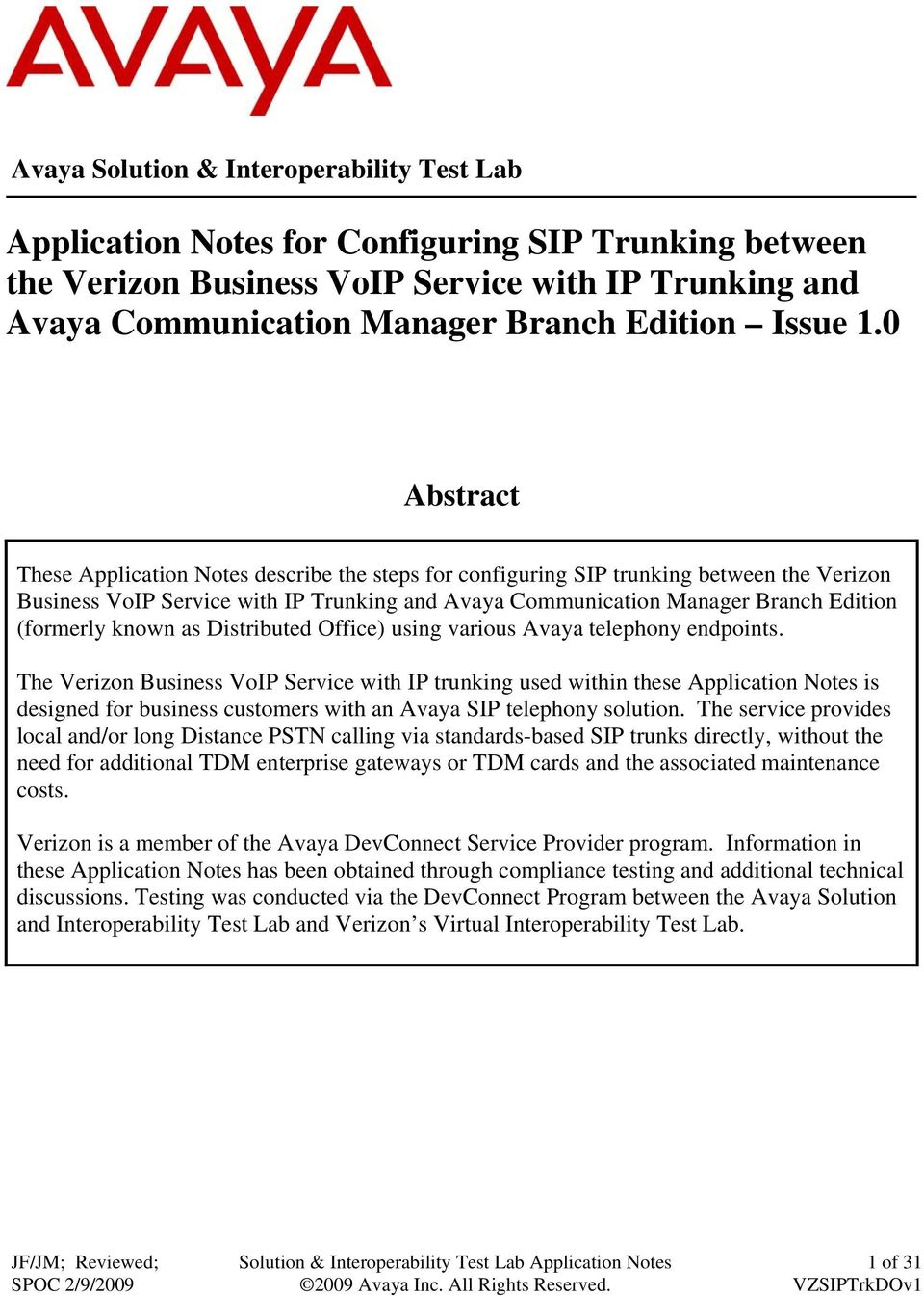 0 Abstract These Application Notes describe the steps for configuring SIP trunking between the Verizon Business VoIP Service with IP Trunking and Avaya Communication Manager Branch Edition (formerly