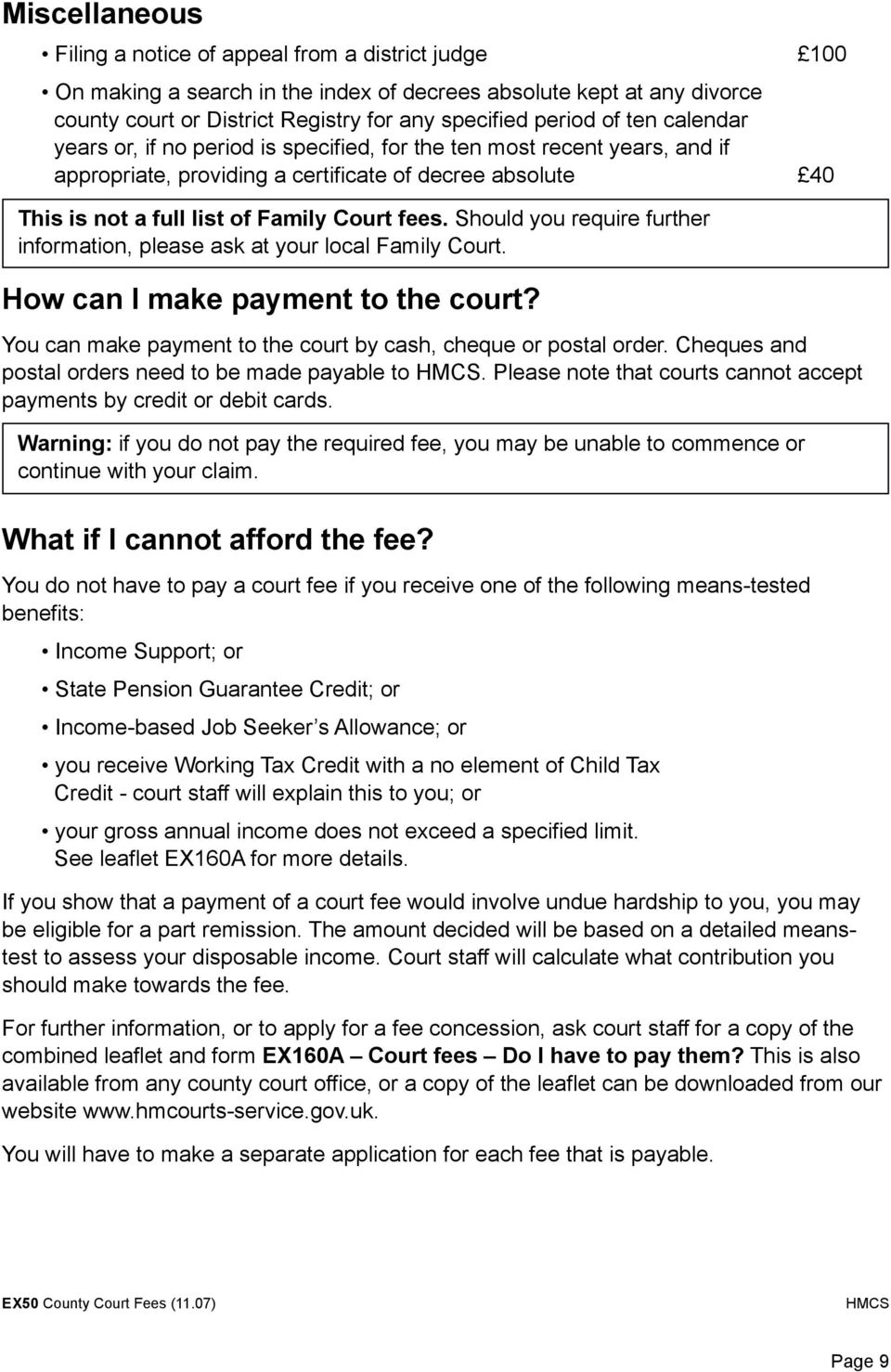 Should you require further information, please ask at your local Family Court. How can I make payment to the court? You can make payment to the court by cash, cheque or postal order.