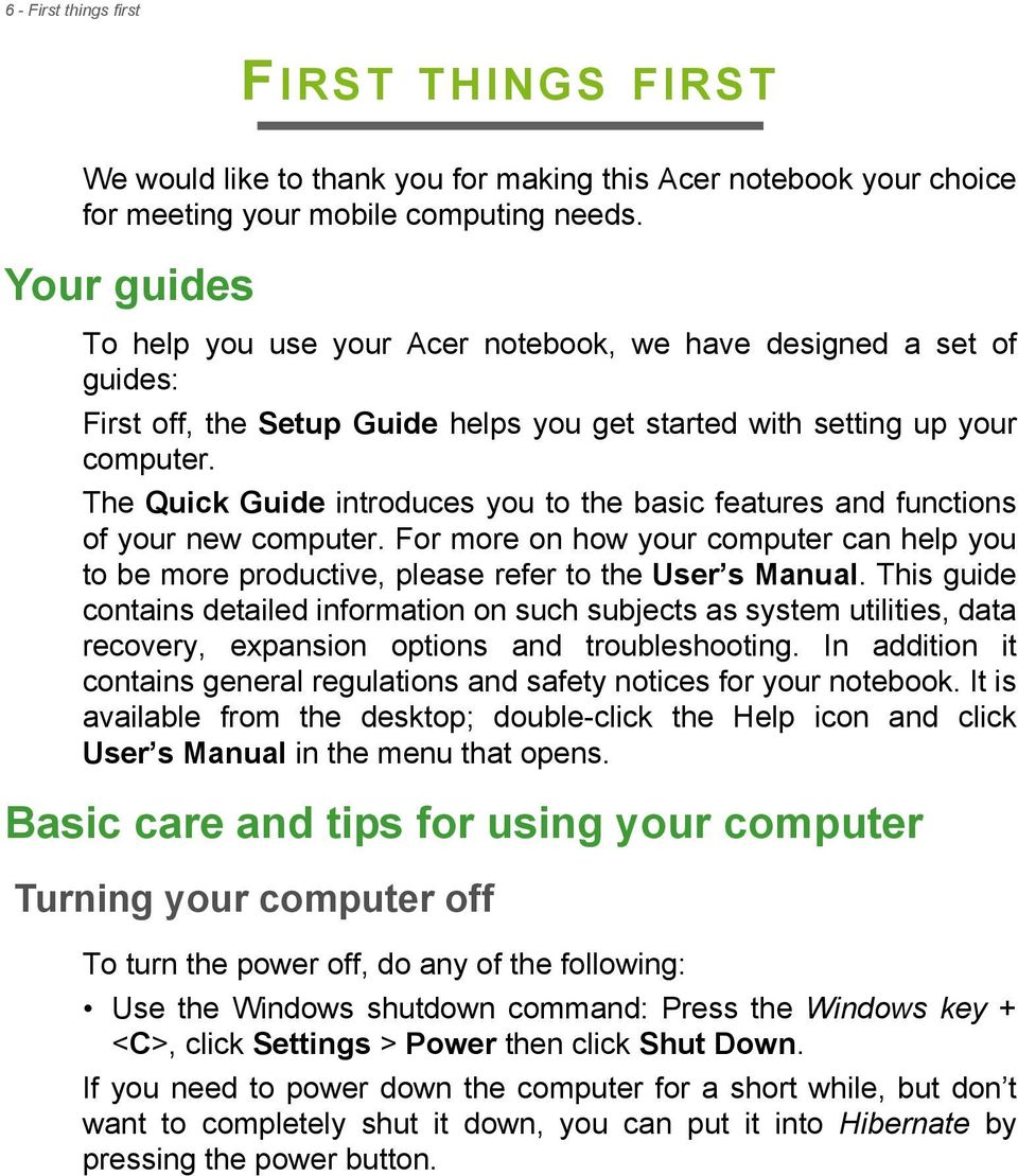 The Quick Guide introduces you to the basic features and functions of your new computer. For more on how your computer can help you to be more productive, please refer to the User s Manual.