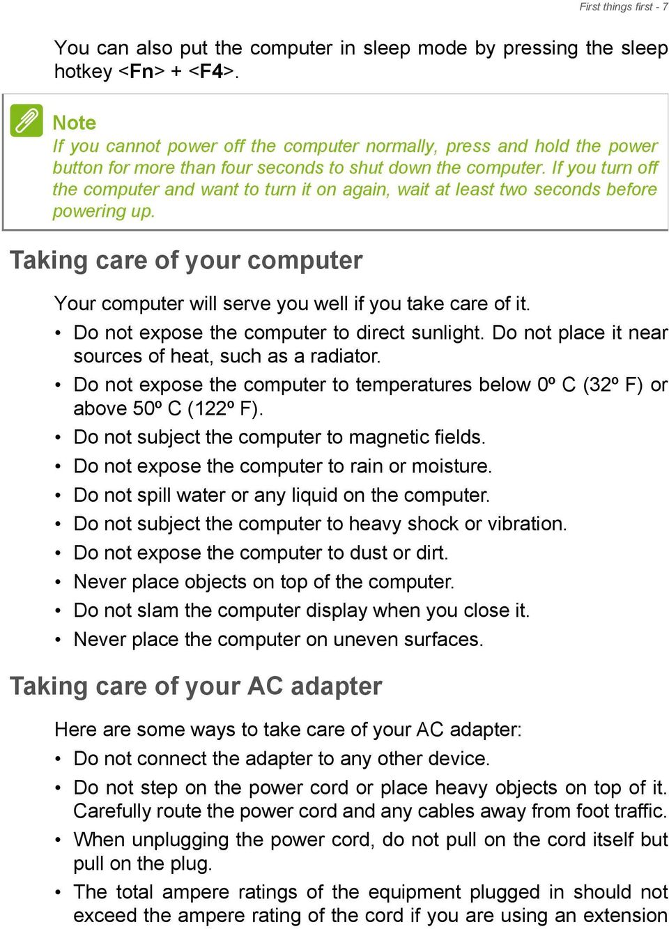 If you turn off the computer and want to turn it on again, wait at least two seconds before powering up. Taking care of your computer Your computer will serve you well if you take care of it.