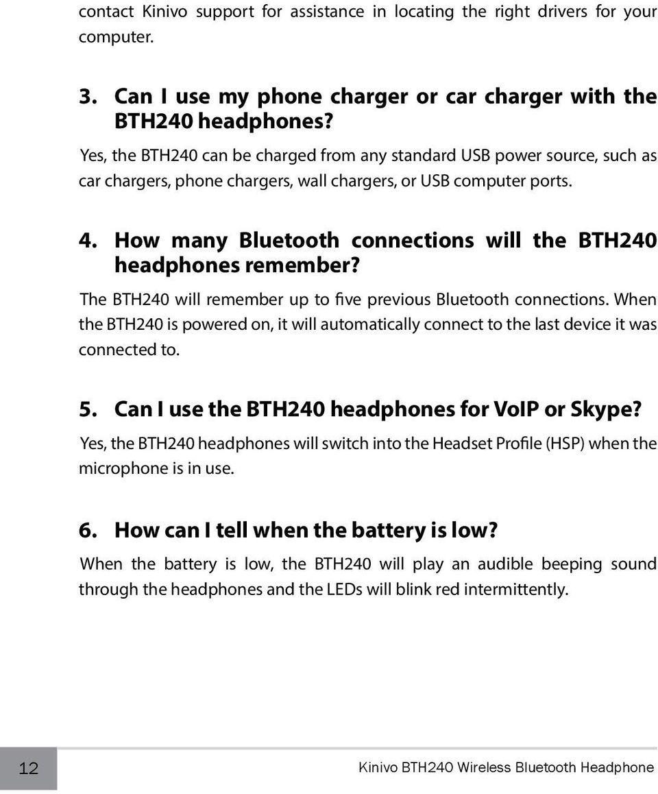 How many Bluetooth connections will the BTH240 headphones remember? The BTH240 will remember up to five previous Bluetooth connections.