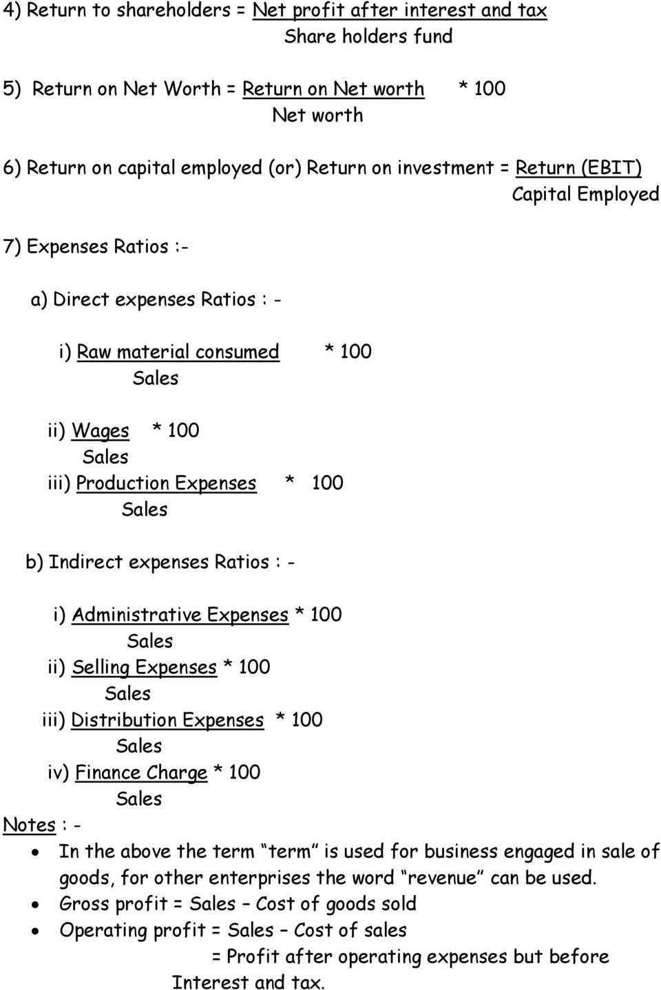 expenses Ratios : - i) Administrative Expenses * 100 ii) Selling Expenses * 100 iii) Distribution Expenses * 100 iv) Finance Charge * 100 In the above the term term is used for business