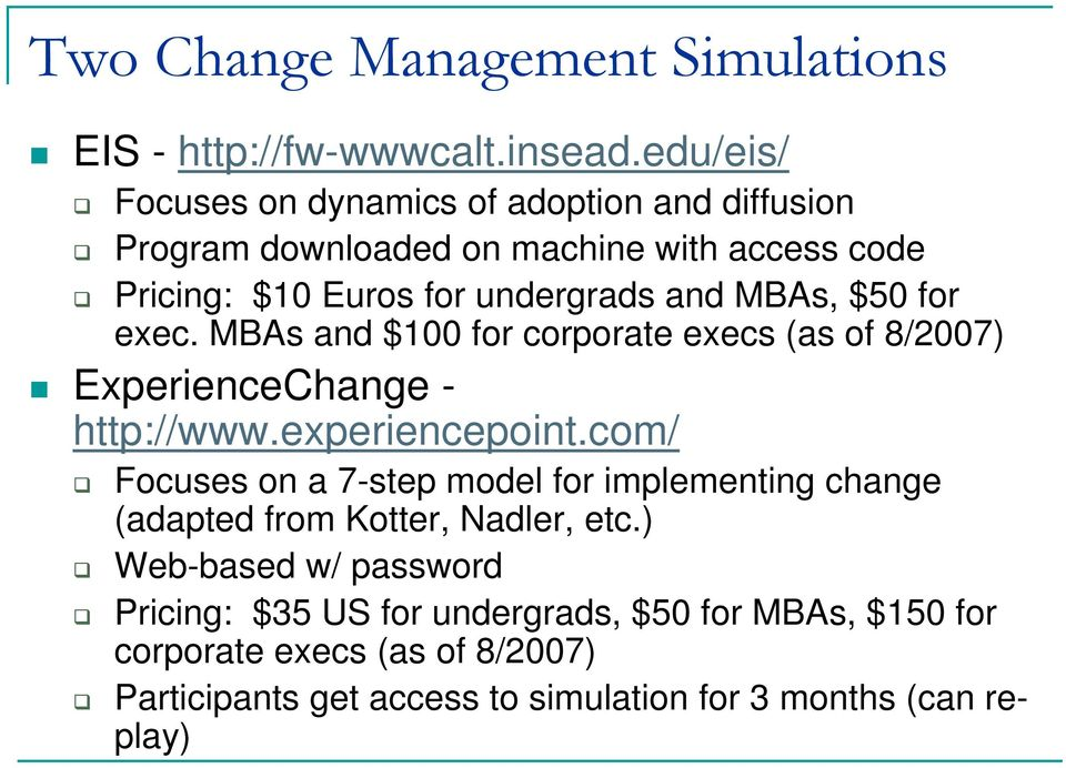 $50 for exec. MBAs and $100 for corporate execs (as of 8/2007) ExperienceChange - http://www.experiencepoint.