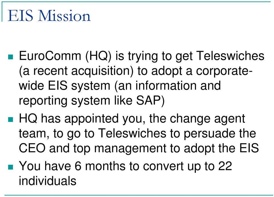 has appointed you, the change agent team, to go to Teleswiches to persuade the CEO