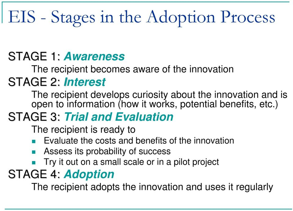 ) STAGE 3: Trial and Evaluation The recipient is ready to Evaluate the costs and benefits of the innovation Assess its