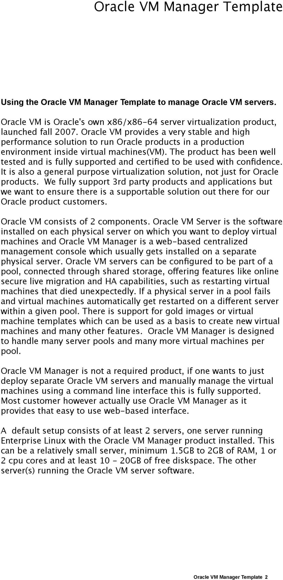 The product has been well tested and is fully supported and certified to be used with confidence. It is also a general purpose virtualization solution, not just for Oracle products.