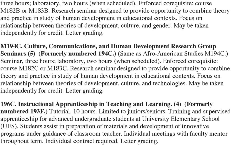 Focus on relationship between theories of development, culture, and gender. May be taken independently for credit. Letter M194C.
