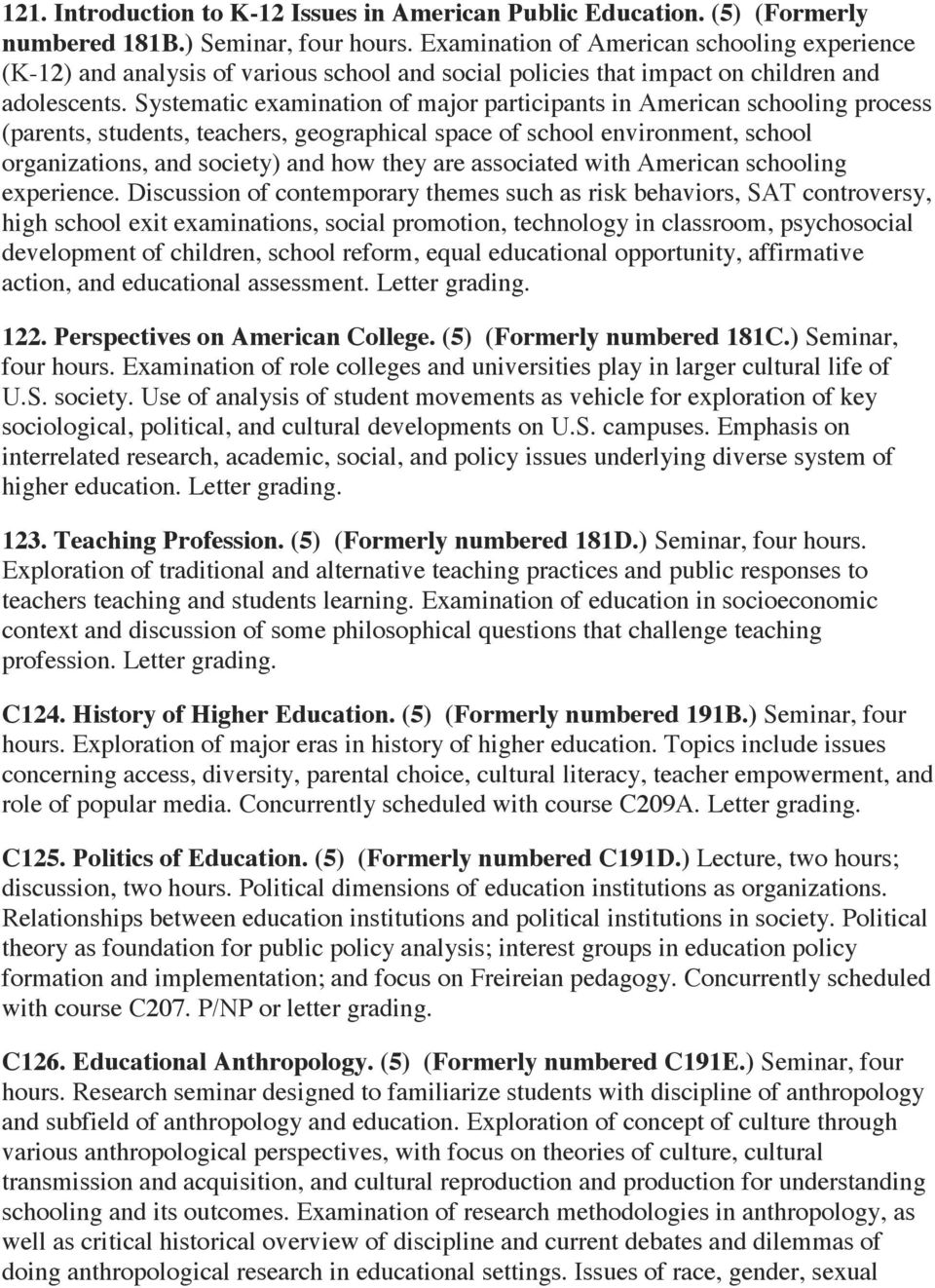 Systematic examination of major participants in American schooling process (parents, students, teachers, geographical space of school environment, school organizations, and society) and how they are