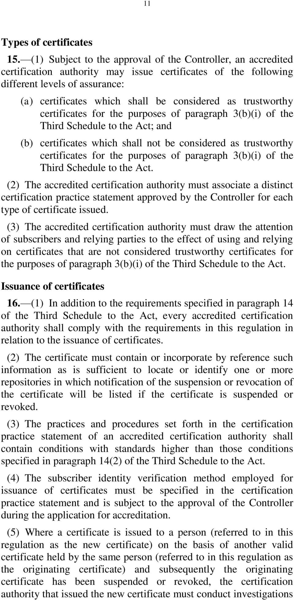 as trustworthy certificates for the purposes of paragraph 3(b)(i) of the Third Schedule to the Act; and (b) certificates which shall not be considered as trustworthy certificates for the purposes of