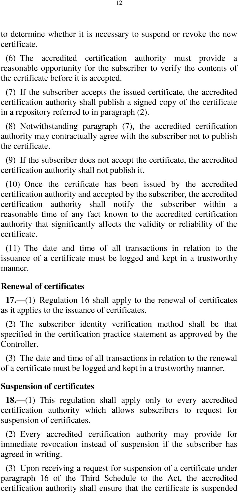 (7) If the subscriber accepts the issued certificate, the accredited certification authority shall publish a signed copy of the certificate in a repository referred to in paragraph (2).