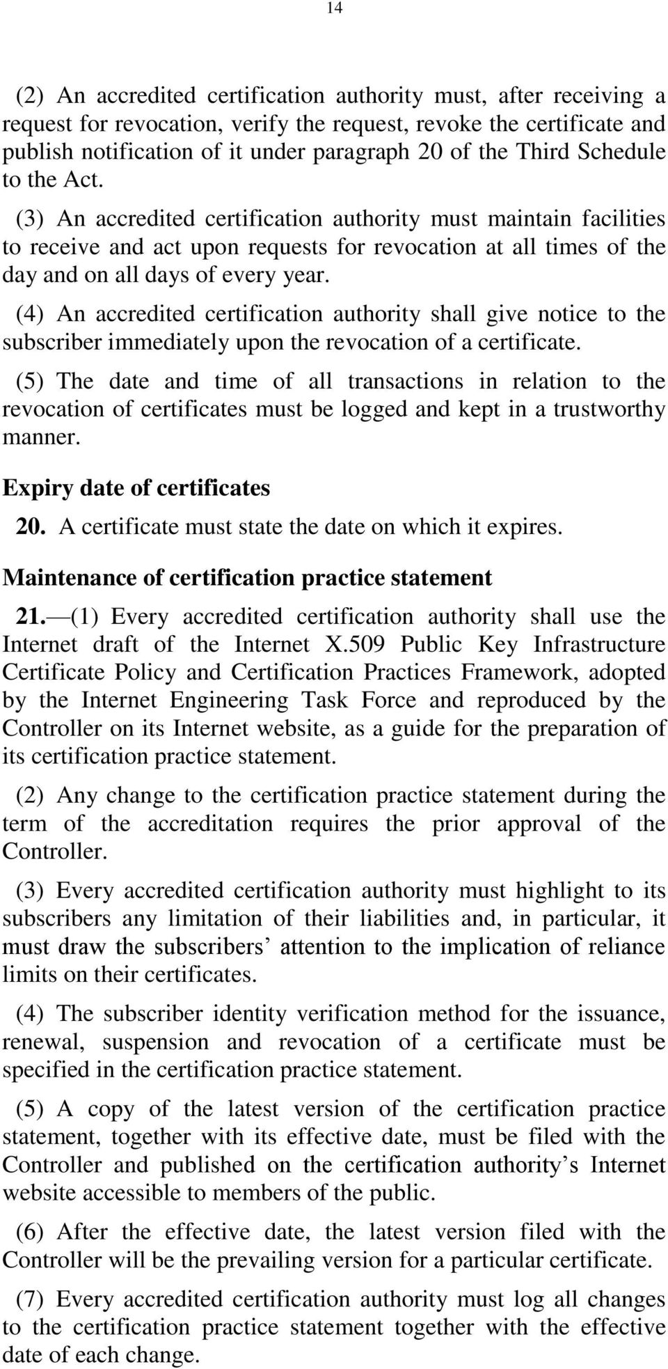 (4) An accredited certification authority shall give notice to the subscriber immediately upon the revocation of a certificate.
