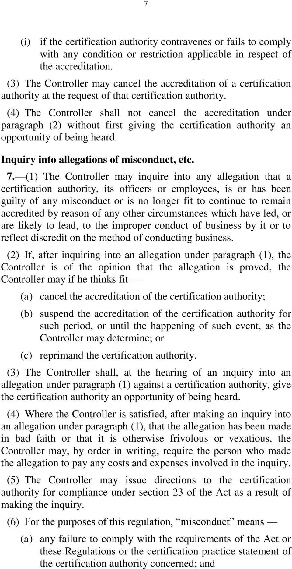 (4) The Controller shall not cancel the accreditation under paragraph (2) without first giving the certification authority an opportunity of being heard. Inquiry into allegations of misconduct, etc.
