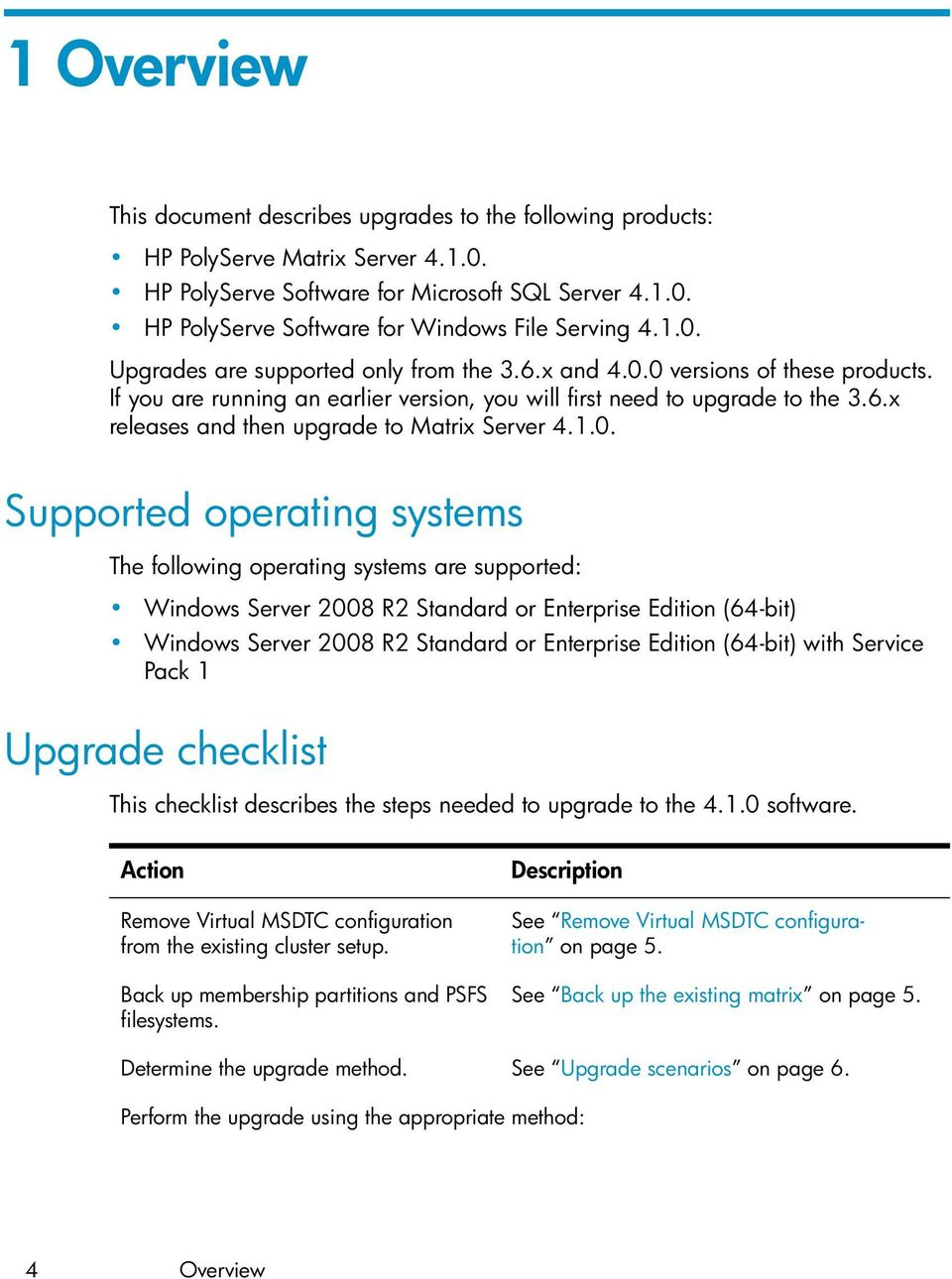 1.0. Supported operating systems The following operating systems are supported: Windows Server 2008 R2 Standard or Enterprise Edition (64-bit) Windows Server 2008 R2 Standard or Enterprise Edition