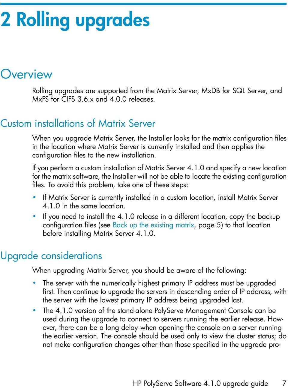 applies the configuration files to the new installation. If you perform a custom installation of Matrix Server 4.1.