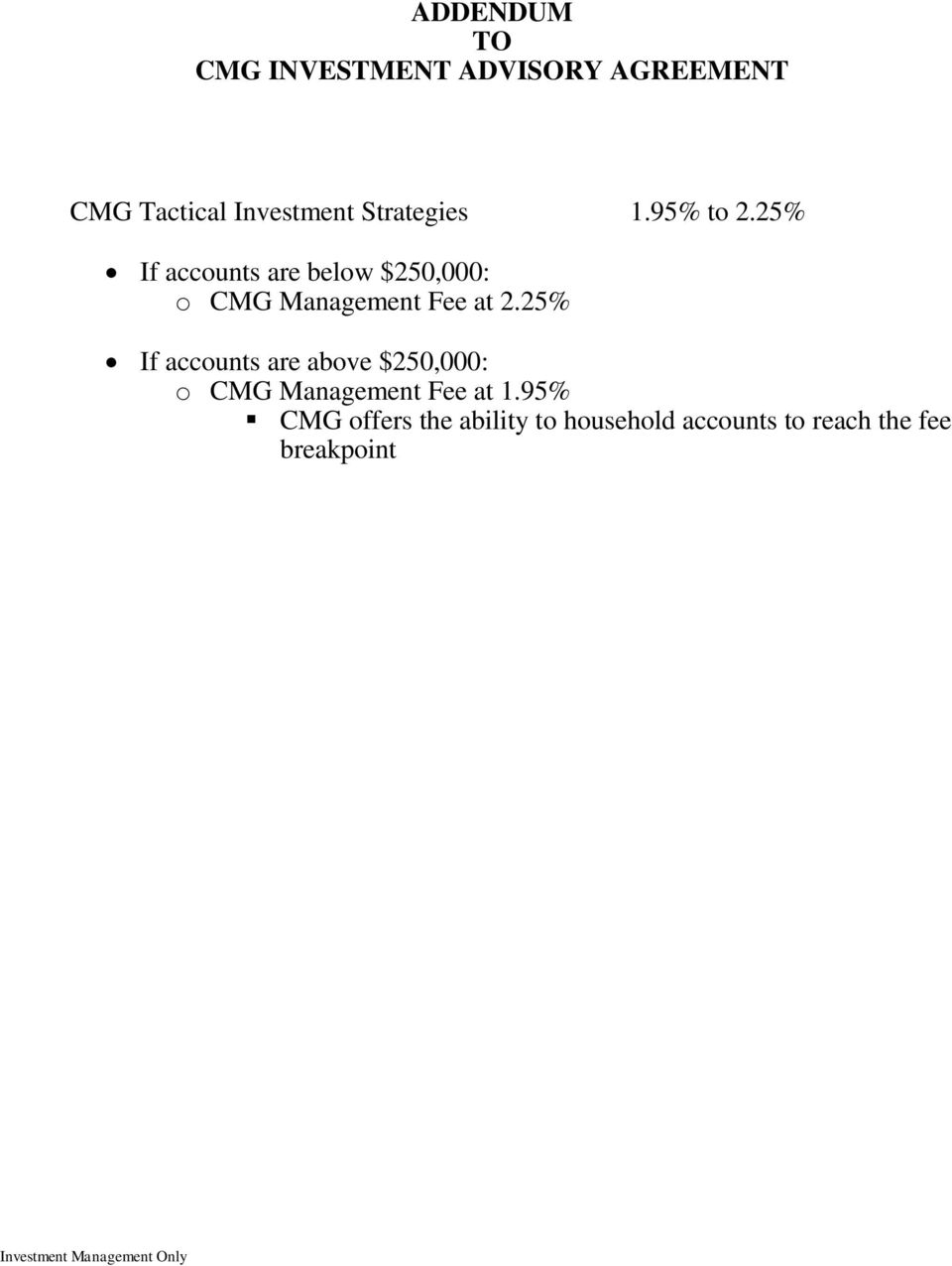 25% If accounts are below $250,000: o CMG Management Fee at 2.
