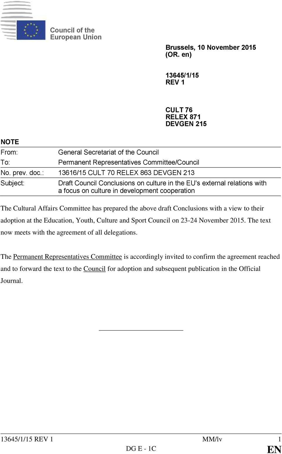 : 13616/15 CULT 70 RELEX 863 DEVG 213 Subject: Draft Council Conclusions on culture in the EU's external relations with a focus on culture in development cooperation The Cultural Affairs Committee
