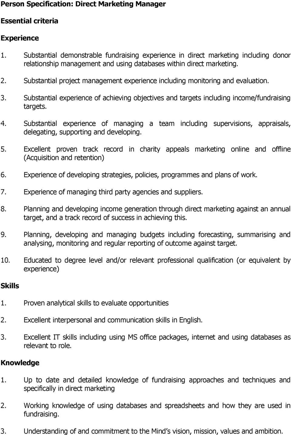 Substantial project management experience including monitoring and evaluation. 3. Substantial experience of achieving objectives and targets including income/fundraising targets. 4.