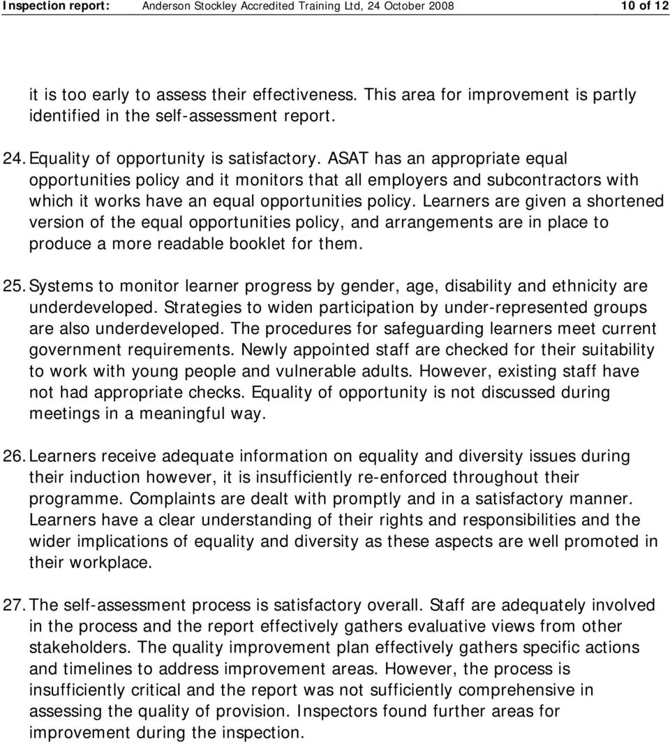 ASAT has an appropriate equal opportunities policy and it monitors that all employers and subcontractors with which it works have an equal opportunities policy.
