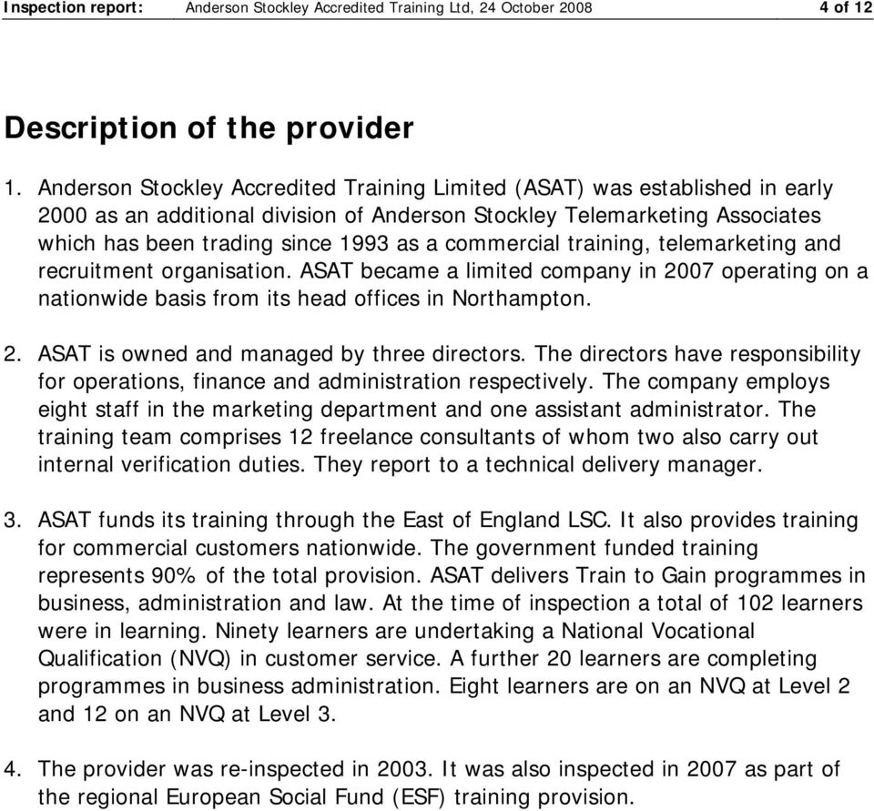 commercial training, telemarketing and recruitment organisation. ASAT became a limited company in 2007 operating on a nationwide basis from its head offices in Northampton. 2. ASAT is owned and managed by three directors.