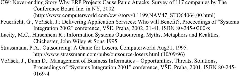, Hirschhem R.: Information Systems Outsourcing, Myths, Metaphors and Realities. Chichester, John Wiley & Sons 1995 Strassmann, P.A.: Outsourcing: A Game for Losers. Computerworld Aug21, 1995.