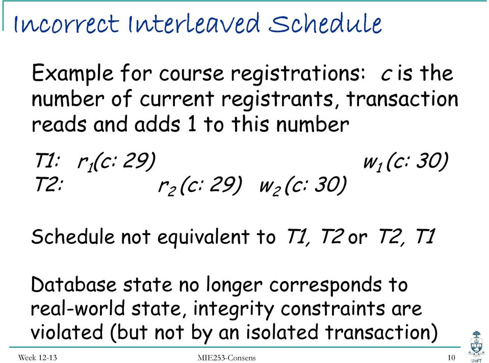 w 2 (c: 30) Schedule not equivalent to T1, T2 or T2, T1 Database state no longer corresponds to