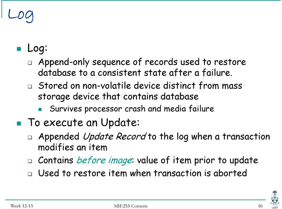 and media failure To execute an pdate: Appended pdate Record to the log when a transaction modifies an item