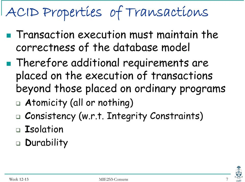 of transactions beyond those placed on ordinary programs Atomicity (all or nothing)