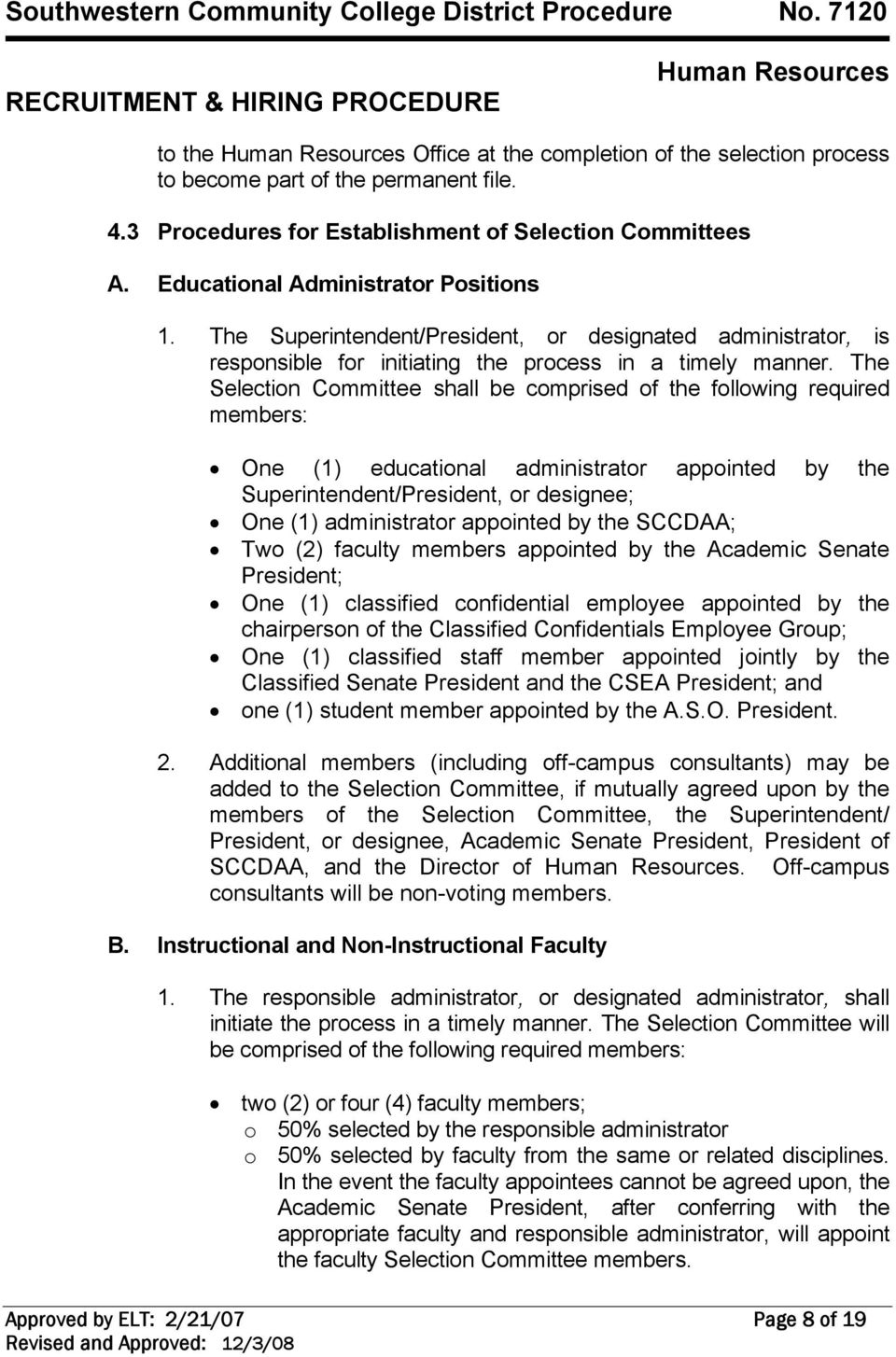 The Selection Committee shall be comprised of the following required members: One (1) educational administrator appointed by the Superintendent/President, or designee; One (1) administrator appointed