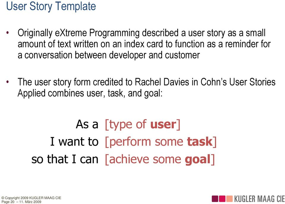 The user story form credited to Rachel Davies in Cohn s User Stories Applied combines user, task, and
