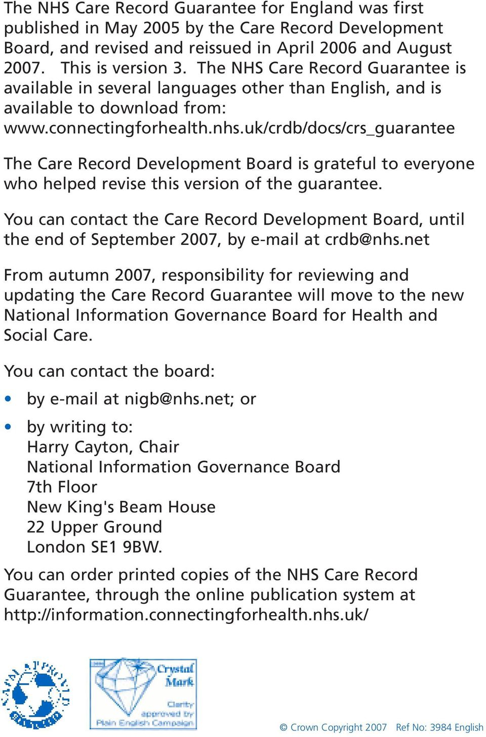 uk/crdb/docs/crs_guarantee The Care Record Development Board is grateful to everyone who helped revise this version of the guarantee.