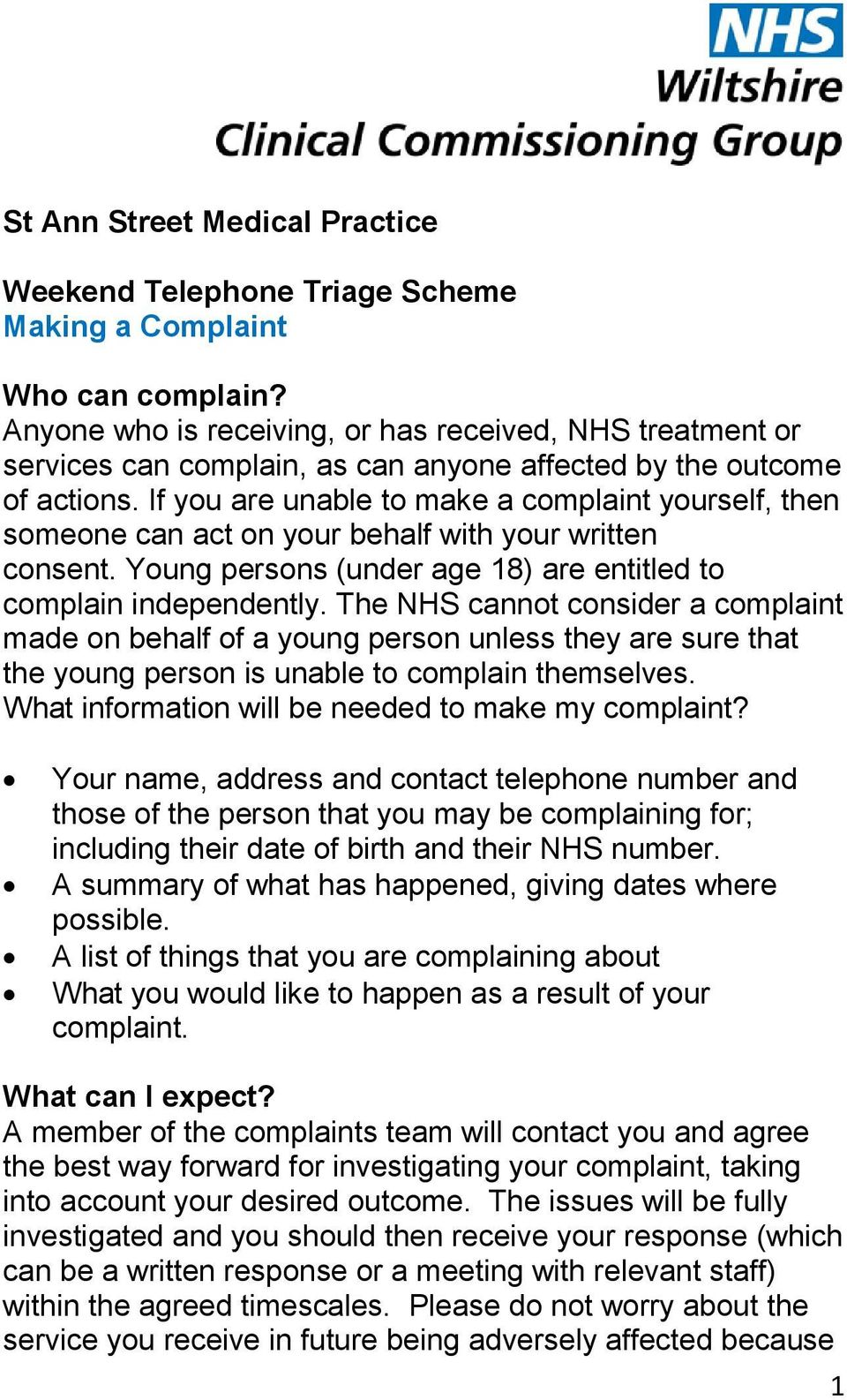 If you are unable to make a complaint yourself, then someone can act on your behalf with your written consent. Young persons (under age 18) are entitled to complain independently.