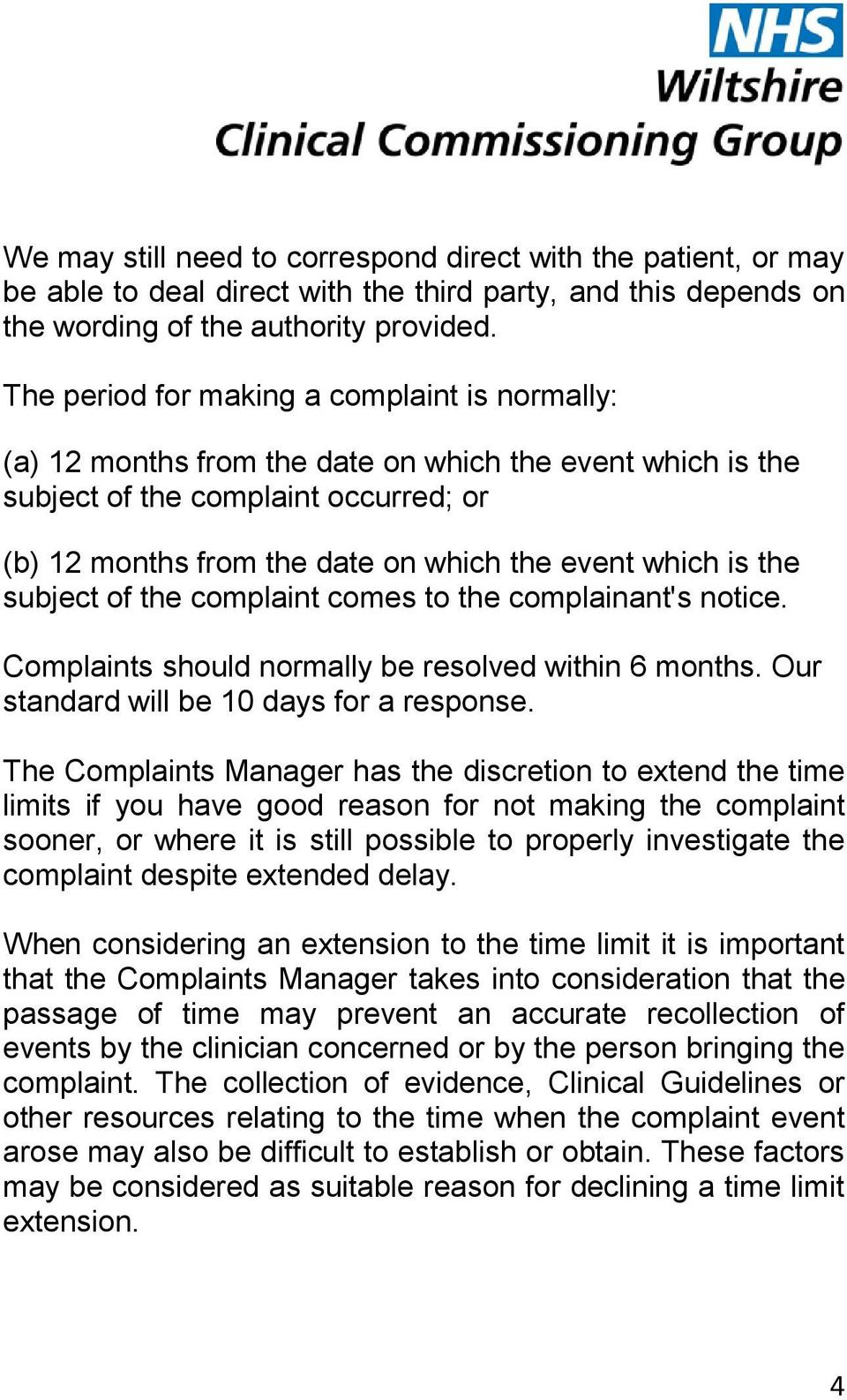 is the subject of the complaint comes to the complainant's notice. Complaints should normally be resolved within 6 months. Our standard will be 10 days for a response.
