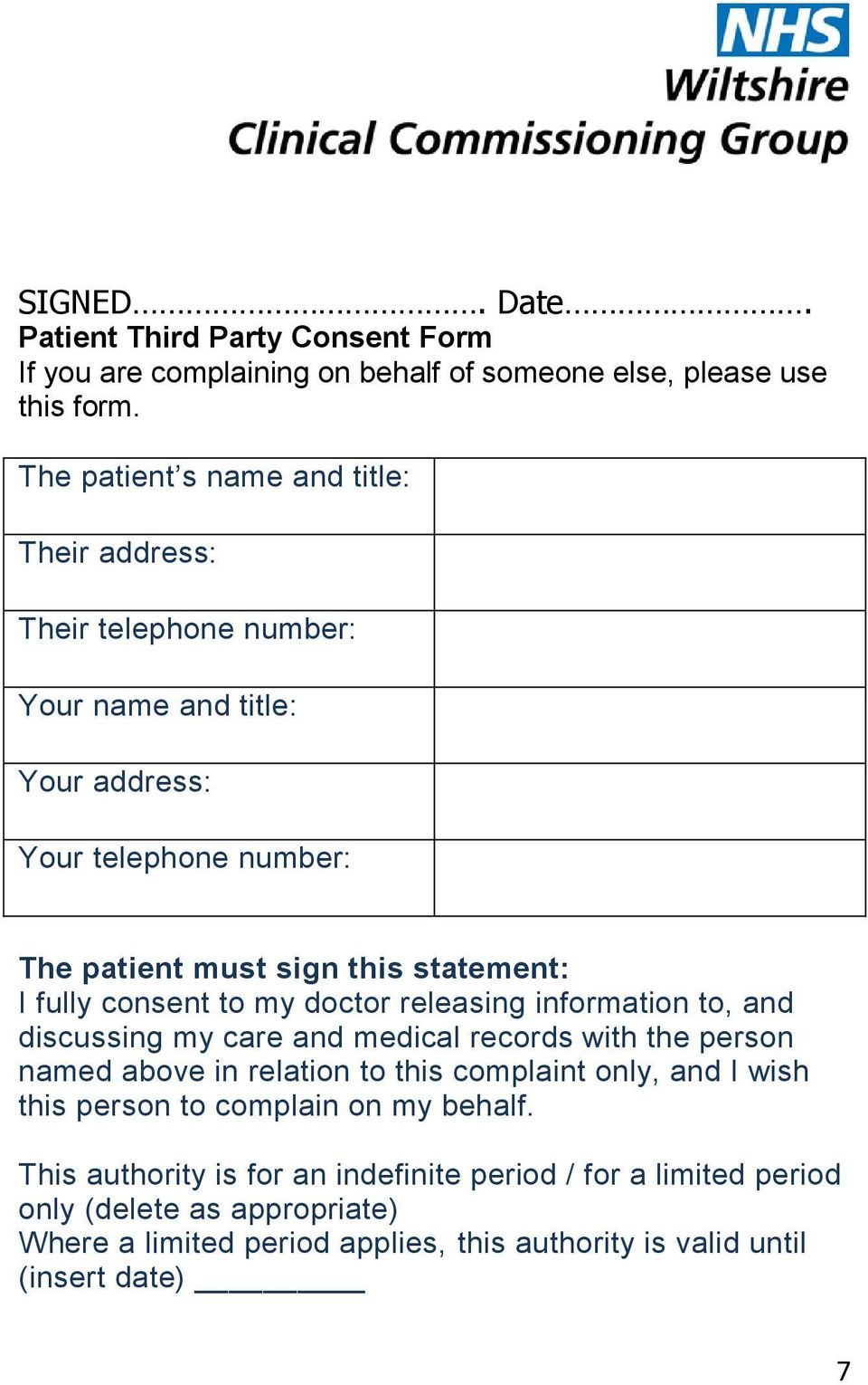 fully consent to my doctor releasing information to, and discussing my care and medical records with the person named above in relation to this complaint only, and I