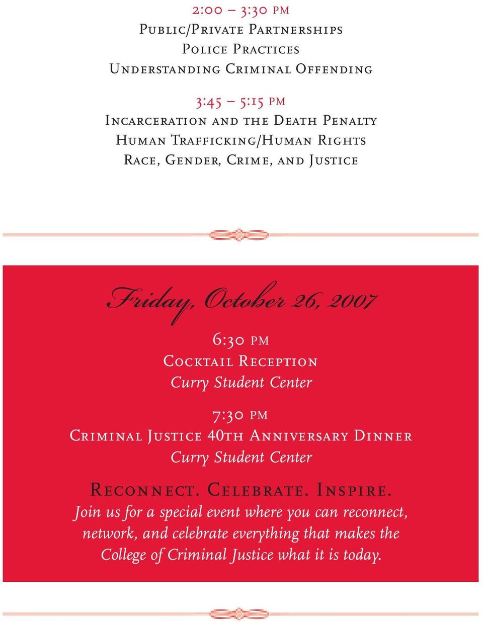Student Center 7:30 PM Criminal Justice 40th Anniversary Dinner Curry Student Center Reconnect. Celebrate. Inspire.