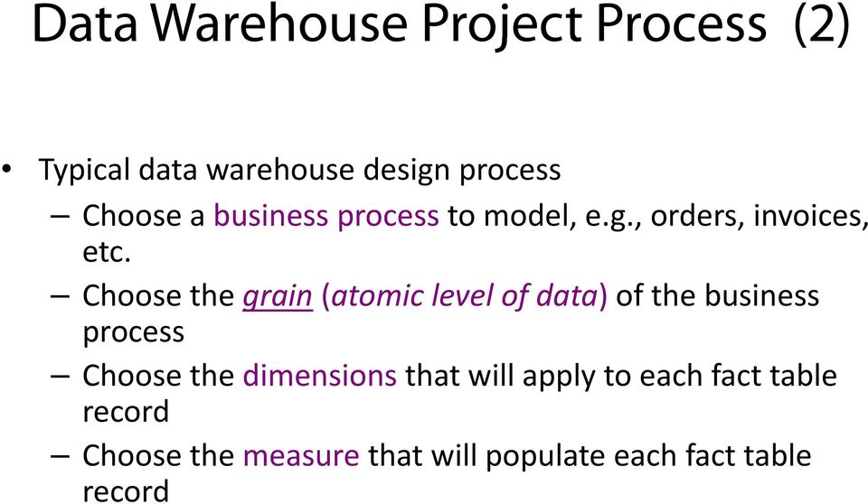 Choose the grain (atomic level of data) of the business process Choose the