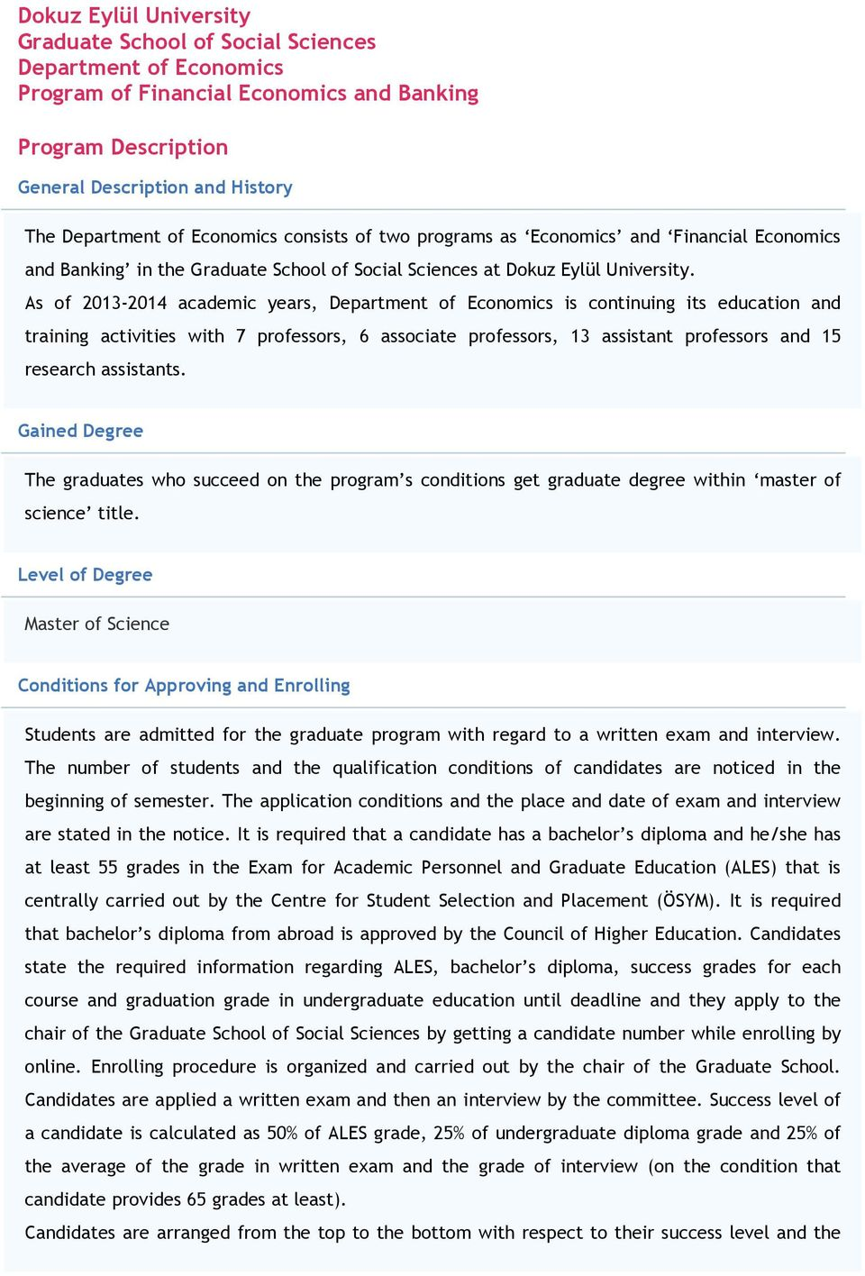 As of 2013-2014 academic years, Department of Economics is continuing its education and training activities with 7 professors, 6 associate professors, 13 assistant professors and 15 research