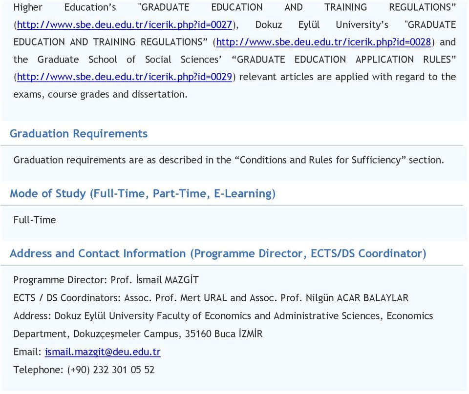 id=0028) and the Graduate School of Social Sciences GRADUATE EDUCATION APPLICATION RULES (http://www.sbe.deu.edu.tr/icerik.php?