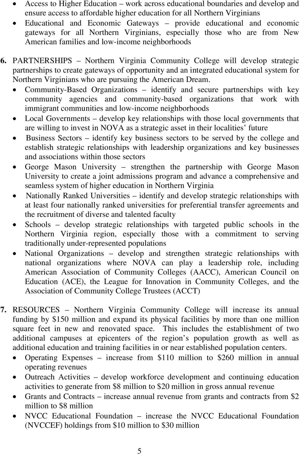 PARTNERSHIPS Northern Virginia Community College will develop strategic partnerships to create gateways of opportunity and an integrated educational system for Northern Virginians who are pursuing
